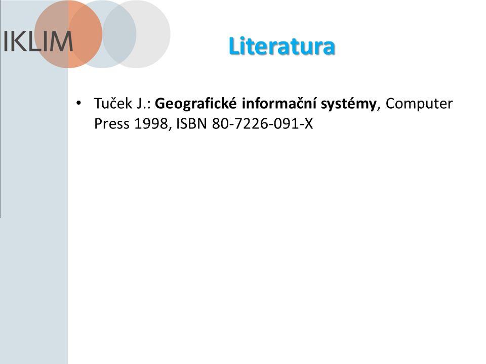 Literatura Tuček J.: Geografické informační systémy, Computer Press 1998, ISBN 80-7226-091-X
