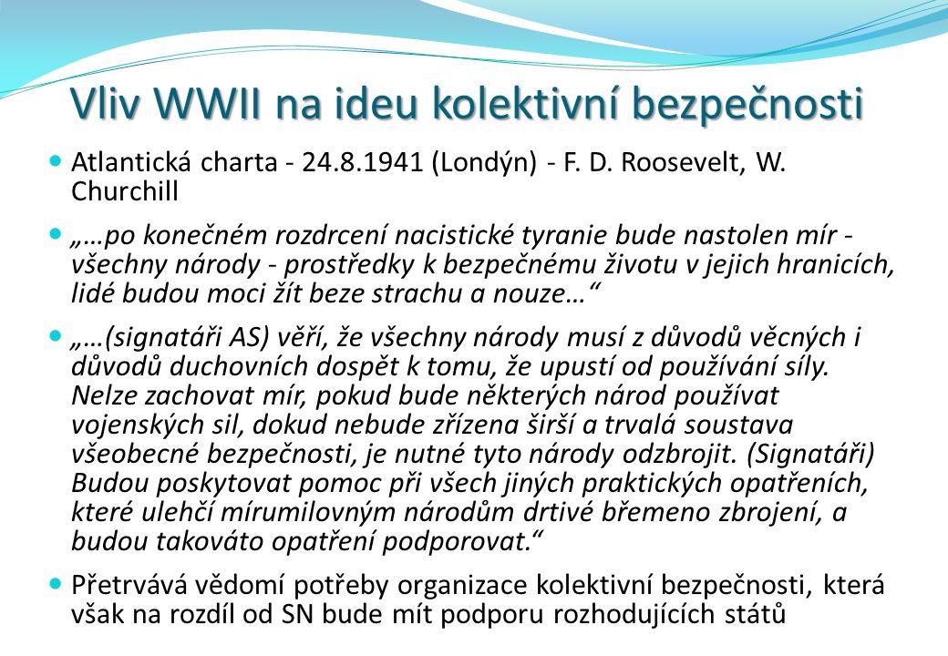 Vliv WWII na ideu kolektivní bezpečnosti Atlantická charta - 24.8.1941 (Londýn) - F.