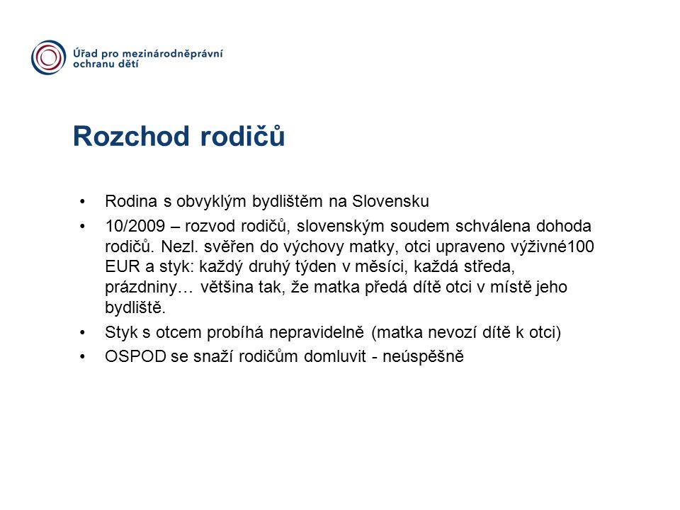 Rozchod rodičů Rodina s obvyklým bydlištěm na Slovensku 10/2009 – rozvod rodičů, slovenským soudem schválena dohoda rodičů.