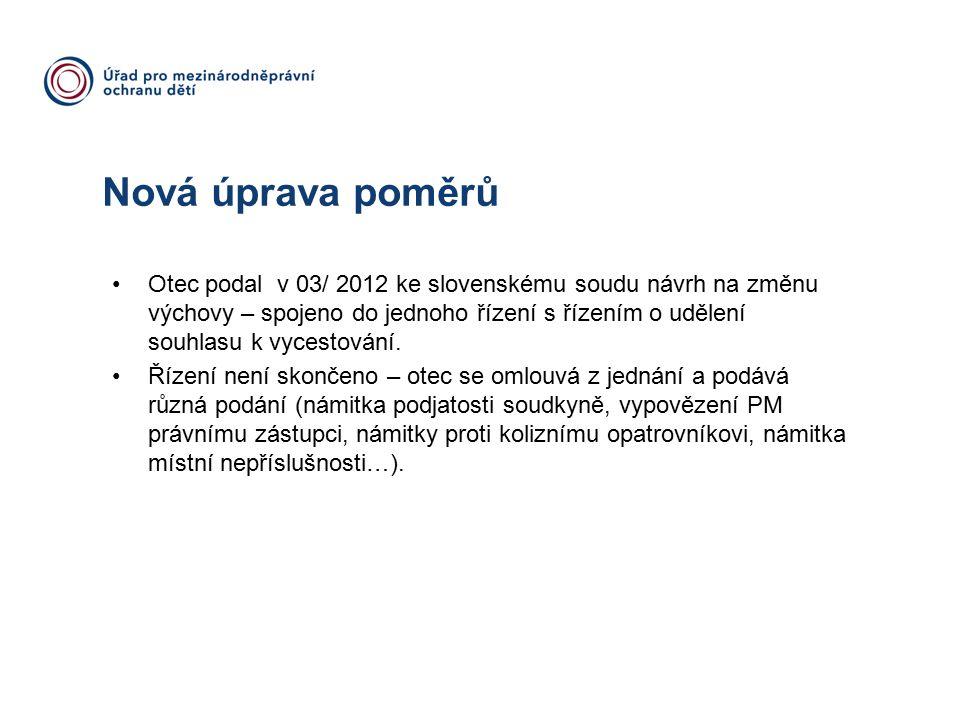 Nová úprava poměrů Otec podal v 03/ 2012 ke slovenskému soudu návrh na změnu výchovy – spojeno do jednoho řízení s řízením o udělení souhlasu k vycestování.