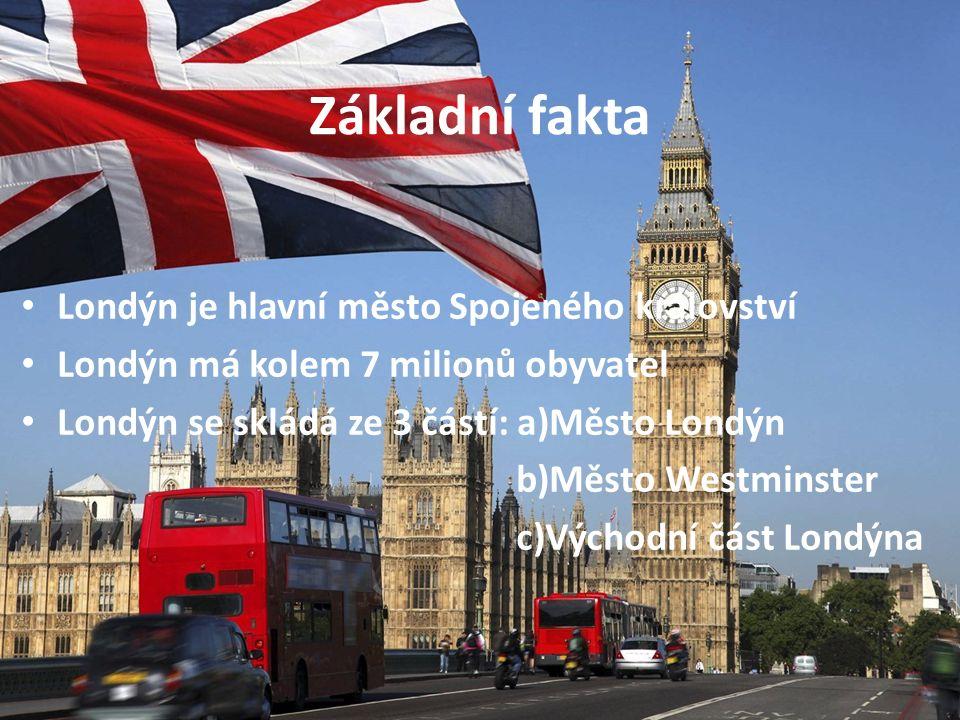 Základní fakta Londýn je hlavní město Spojeného království Londýn má kolem 7 milionů obyvatel Londýn se skládá ze 3 částí: a)Město Londýn b)Město Westminster c)Východní část Londýna