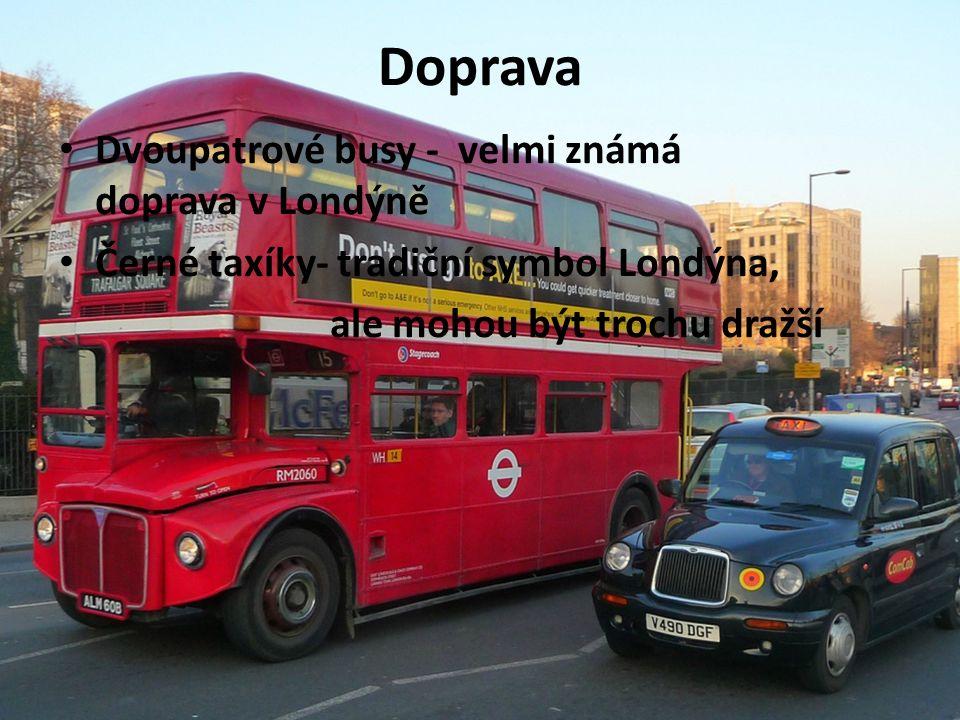 Doprava Dvoupatrové busy - velmi známá doprava v Londýně Černé taxíky- tradiční symbol Londýna, ale mohou být trochu dražší