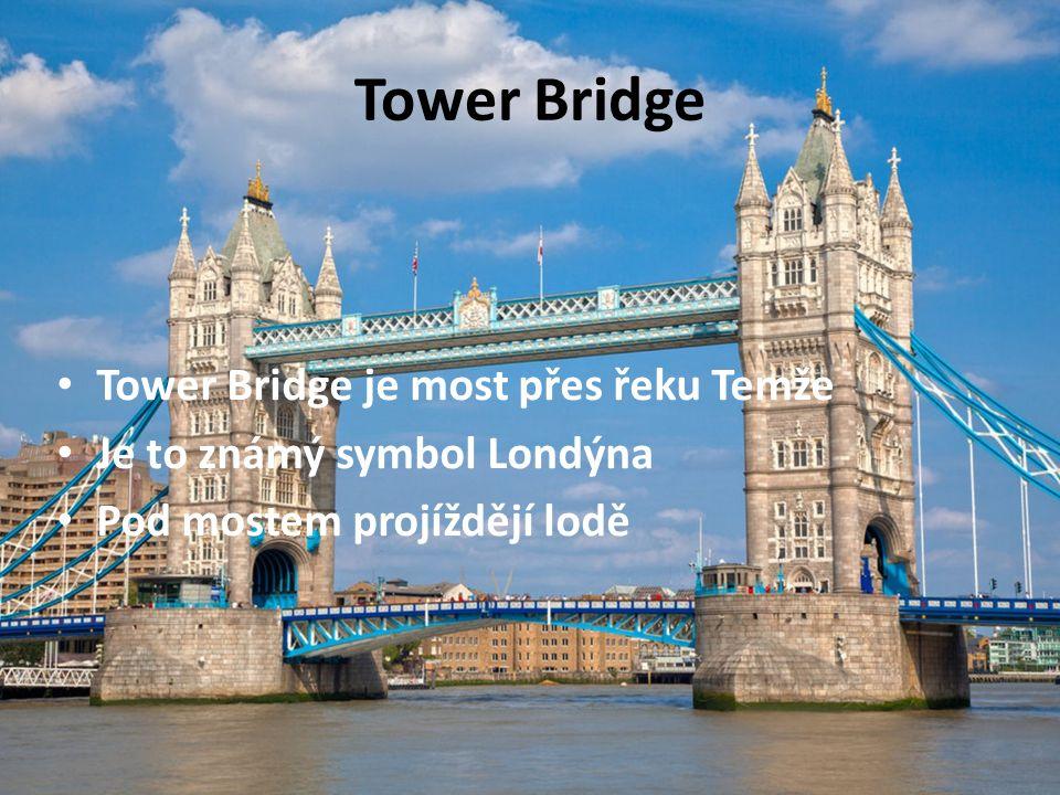 Tower Bridge Tower Bridge je most přes řeku Temže Je to známý symbol Londýna Pod mostem projíždějí lodě