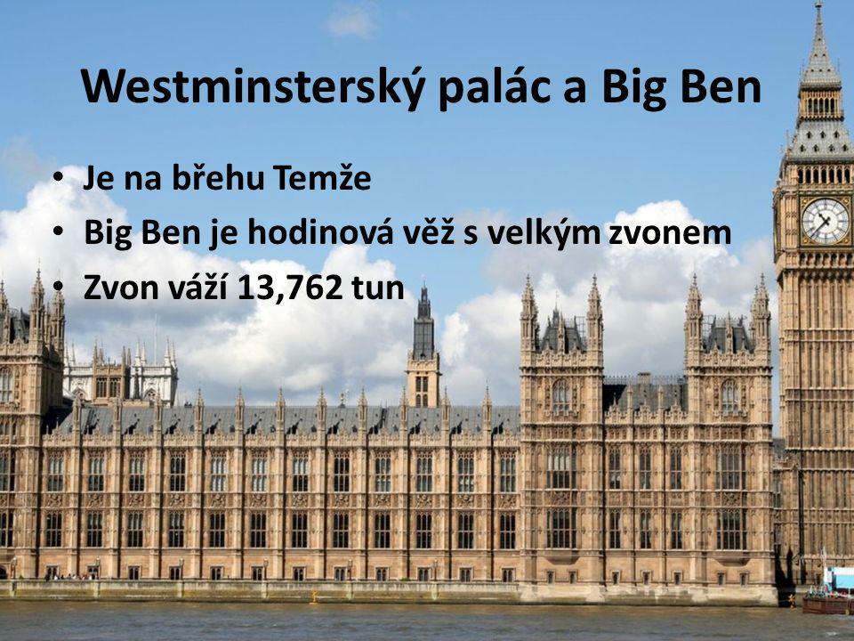 Westminsterský palác a Big Ben Je na břehu Temže Big Ben je hodinová věž s velkým zvonem Zvon váží 13,762 tun
