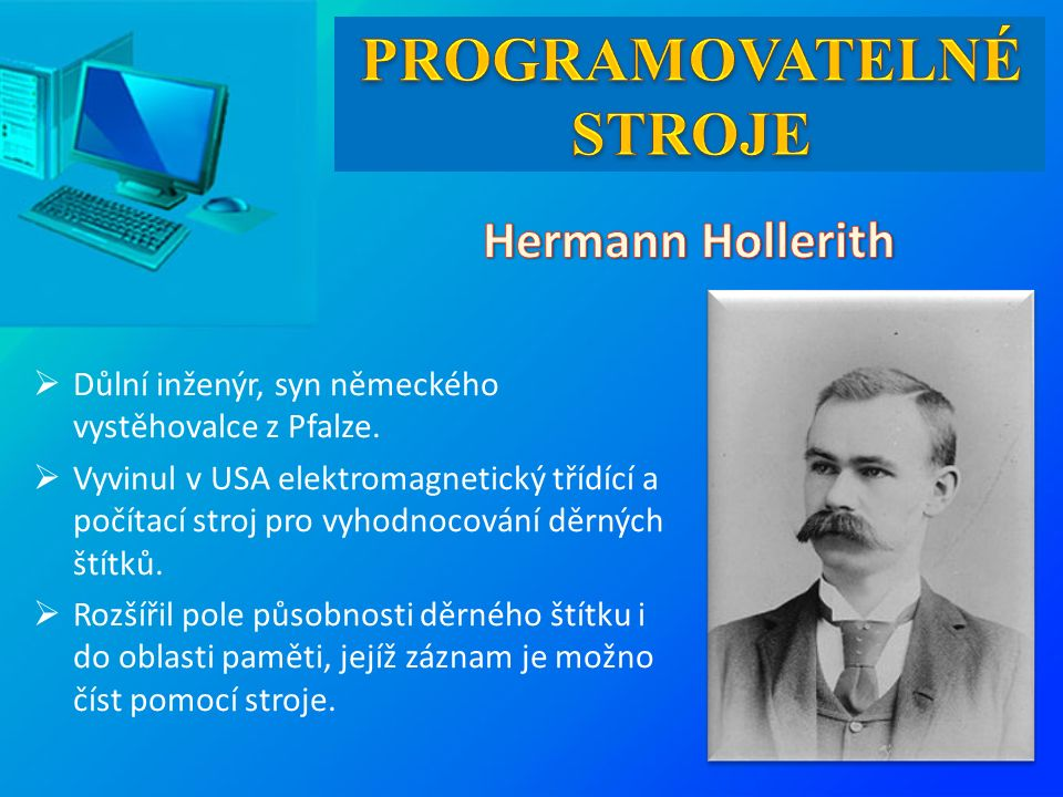 Důlní inženýr, syn německého vystěhovalce z Pfalze.  Vyvinul v USA elektromagnetický třídící a počítací stroj pro vyhodnocování děrných štítků.  R