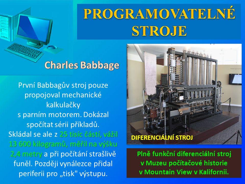 25 tisíc částí, vážil 13 600 kilogramů, měřil na výšku 2,4 metry První Babbagův stroj pouze propojoval mechanické kalkulačky s parním motorem. Dokázal