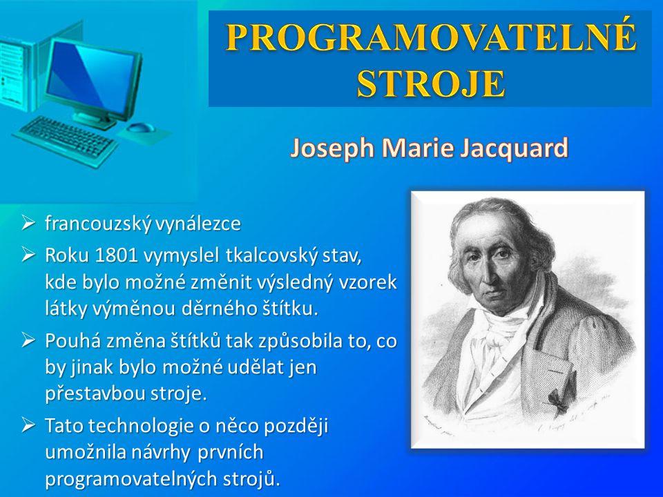  francouzský vynálezce  Roku 1801 vymyslel tkalcovský stav, kde bylo možné změnit výsledný vzorek látky výměnou děrného štítku.  Pouhá změna štítků