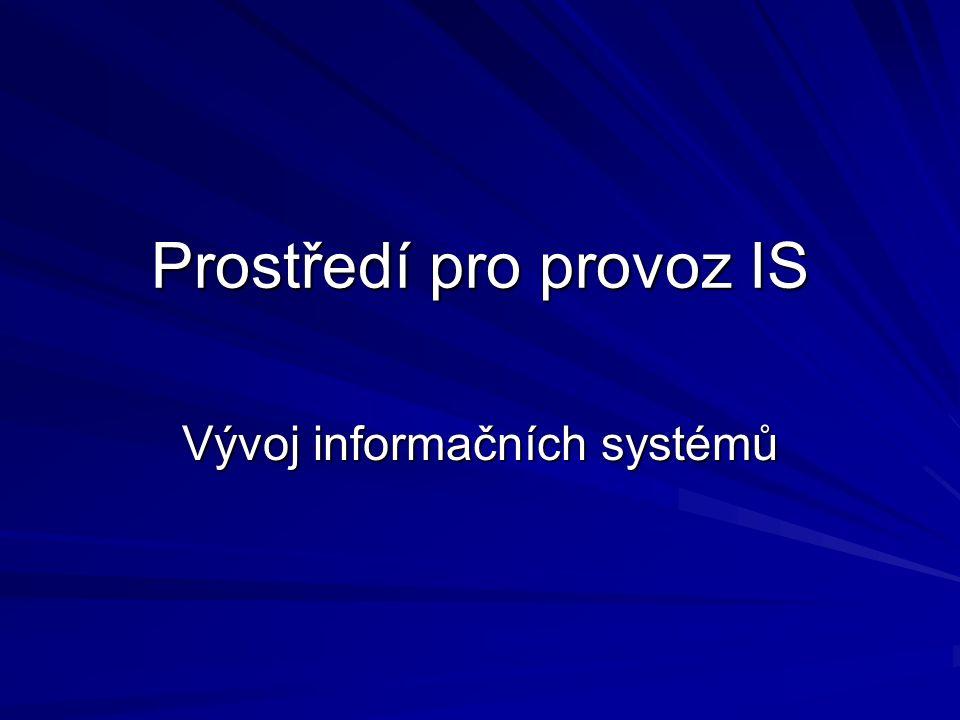 Prostředí pro provoz IS Vývoj informačních systémů