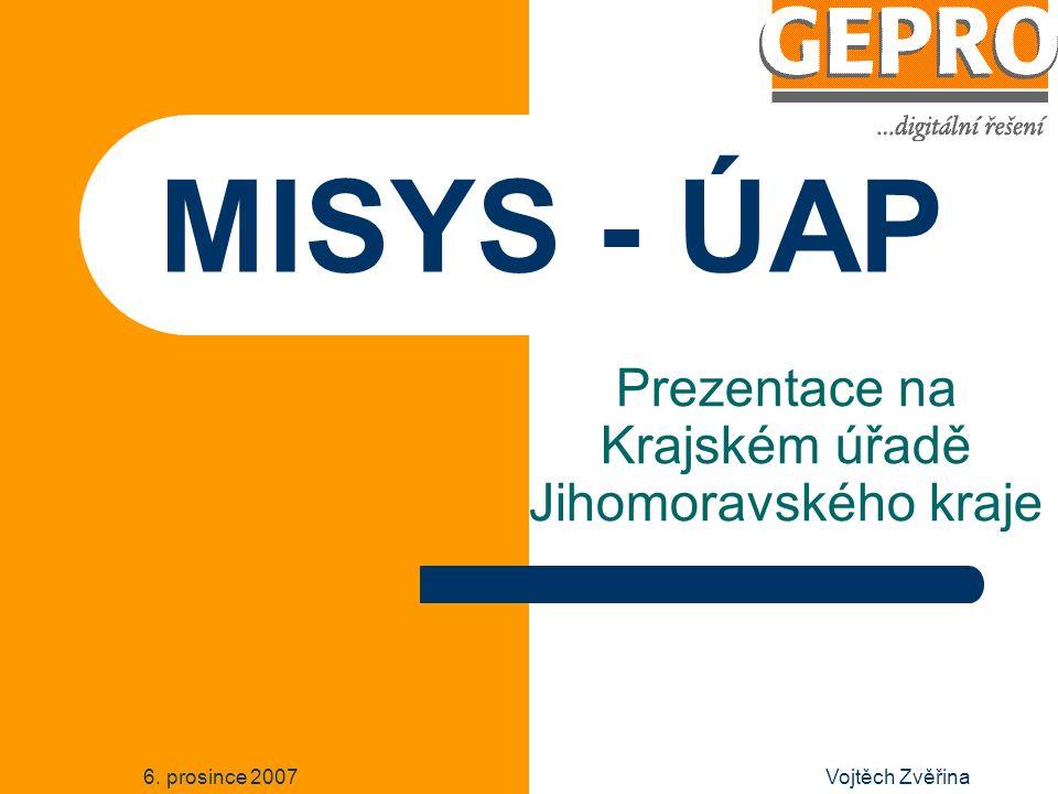 6. prosince 2007Vojtěch Zvěřina MISYS - ÚAP Prezentace na Krajském úřadě Jihomoravského kraje