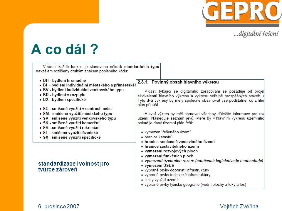 Vojtěch Zvěřina6. prosince 2007 A co dál ? standardizace i volnost pro tvůrce zároveň