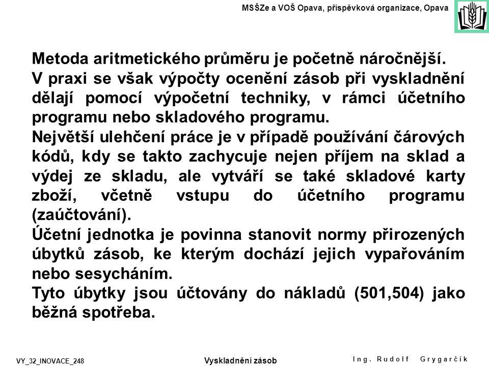 Ing. Rudolf Grygarčík MSŠZe a VOŠ Opava, příspěvková organizace, Opava VY_32_INOVACE_248 Metoda aritmetického průměru je početně náročnější. V praxi s
