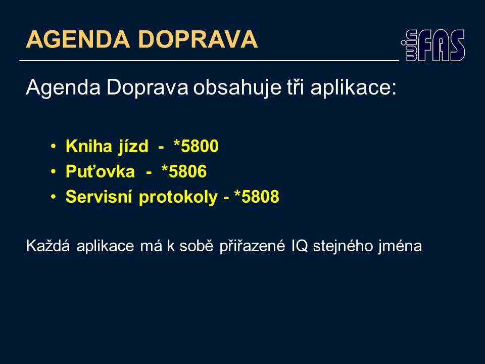 AGENDA DOPRAVA Agenda Doprava obsahuje tři aplikace: Kniha jízd - *5800 Puťovka - *5806 Servisní protokoly - *5808 Každá aplikace má k sobě přiřazené IQ stejného jména