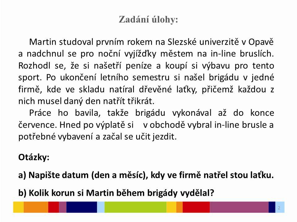 2 Zadání úlohy: Martin studoval prvním rokem na Slezské univerzitě v Opavě a nadchnul se pro noční vyjížďky městem na in-line bruslích. Rozhodl se, že