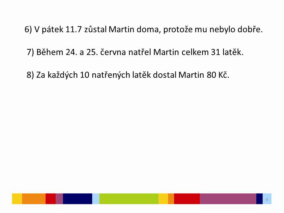 4 4 6) V pátek 11.7 zůstal Martin doma, protože mu nebylo dobře. 7) Během 24. a 25. června natřel Martin celkem 31 latěk. 8) Za každých 10 natřených l