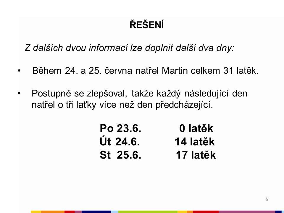 6 6 ŘEŠENÍ Z dalších dvou informací lze doplnit další dva dny: Během 24. a 25. června natřel Martin celkem 31 latěk. Postupně se zlepšoval, takže každ