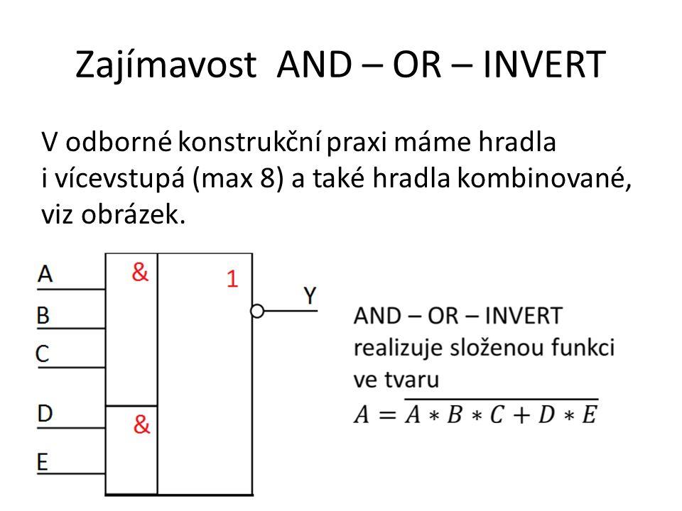Zajímavost AND – OR – INVERT V odborné konstrukční praxi máme hradla i vícevstupá (max 8) a také hradla kombinované, viz obrázek.