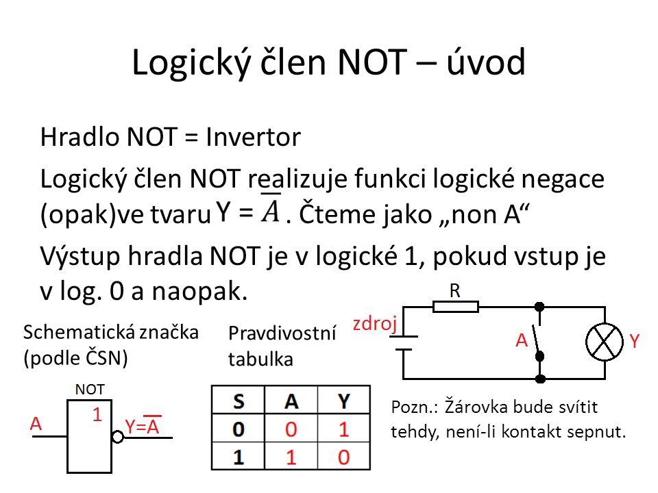 Logický člen NOT – úvod Hradlo NOT = Invertor Logický člen NOT realizuje funkci logické negace (opak)ve tvaru.