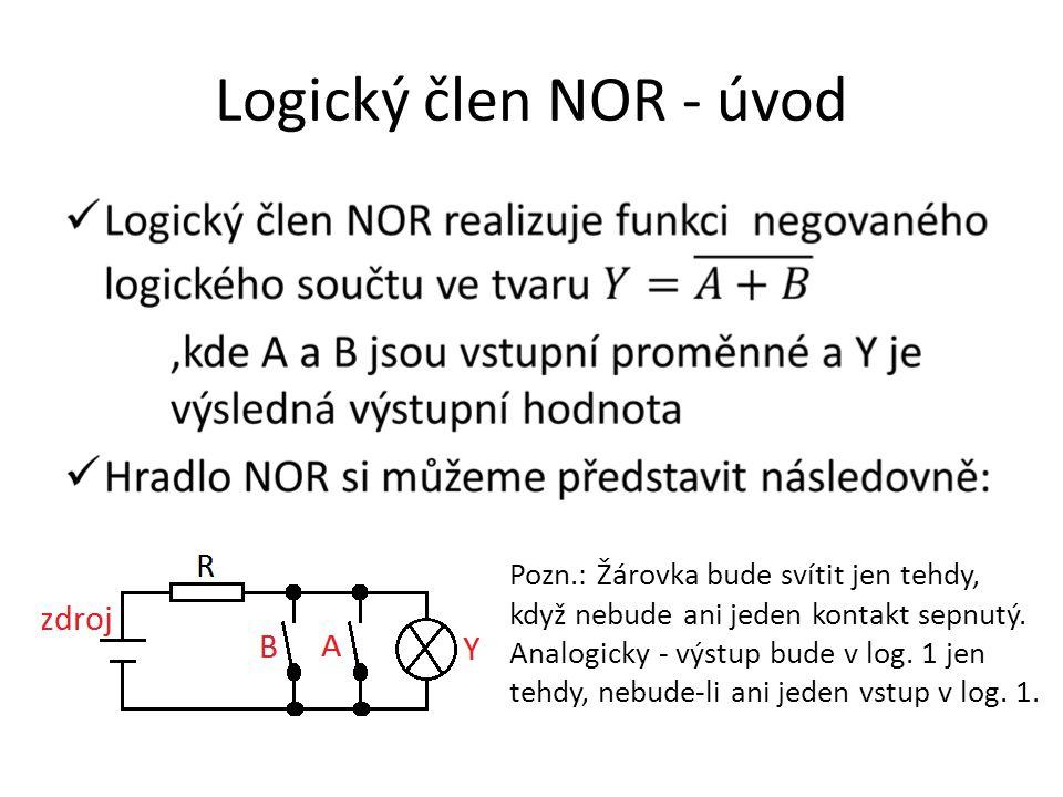 Logický člen NOR - úvod Pozn.: Žárovka bude svítit jen tehdy, když nebude ani jeden kontakt sepnutý.