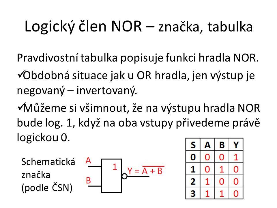 Logický člen NOR – časový průběh Grafická závislost výstupu na kombinaci vstupů Hradlo NOR můžeme rovněž sestavit z hradel OR a NOT