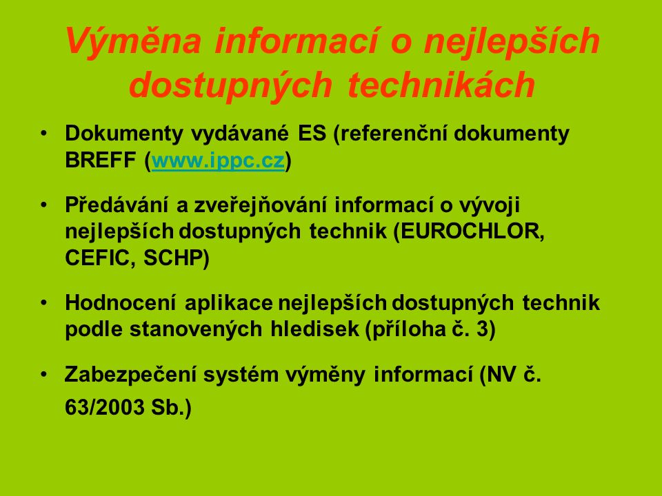 Výměna informací o nejlepších dostupných technikách Dokumenty vydávané ES (referenční dokumenty BREFF (www.ippc.cz)www.ippc.cz Předávání a zveřejňován