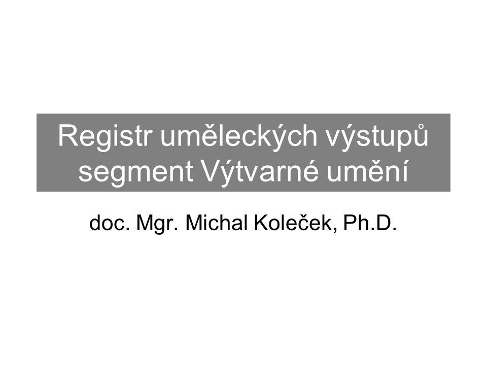 Registr uměleckých výstupů segment Výtvarné umění doc. Mgr. Michal Koleček, Ph.D.