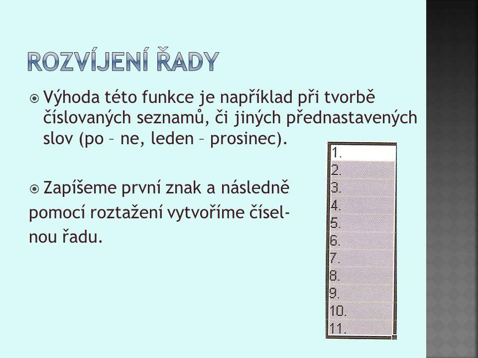  Výhoda této funkce je například při tvorbě číslovaných seznamů, či jiných přednastavených slov (po – ne, leden – prosinec).
