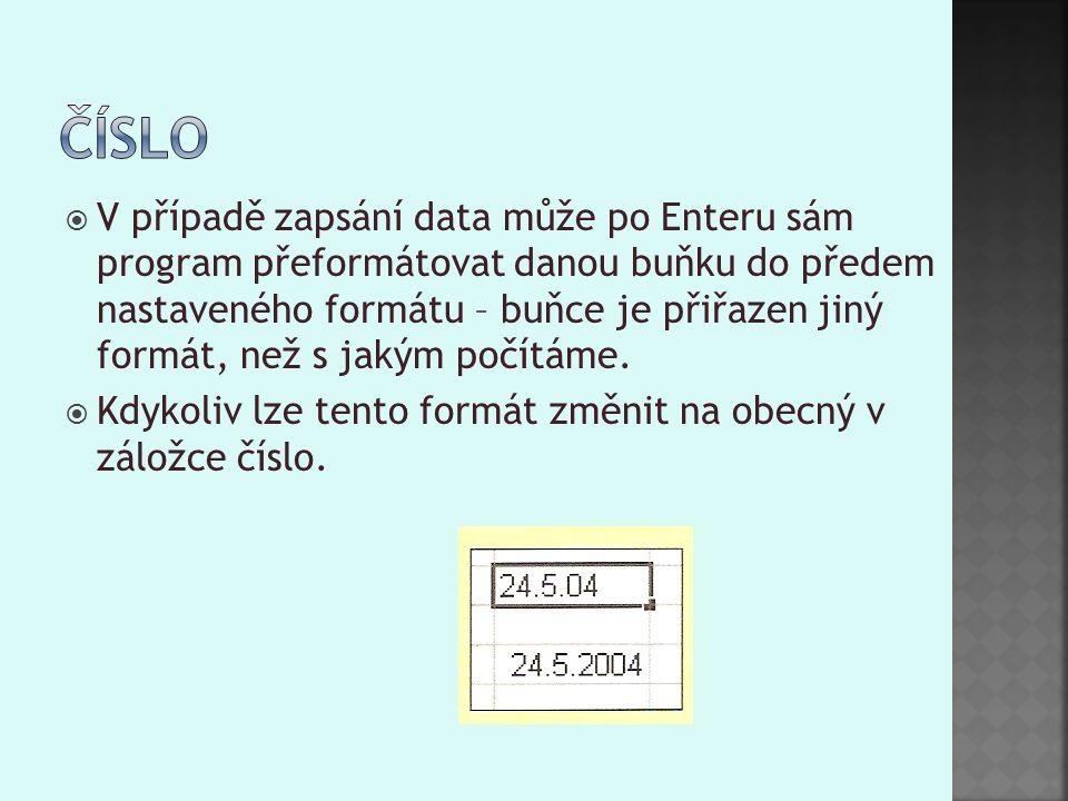  V případě zapsání data může po Enteru sám program přeformátovat danou buňku do předem nastaveného formátu – buňce je přiřazen jiný formát, než s jakým počítáme.