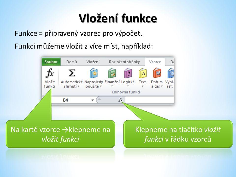 Vložení funkce Funkci můžeme vložit z více míst, například: Funkce = připravený vzorec pro výpočet.