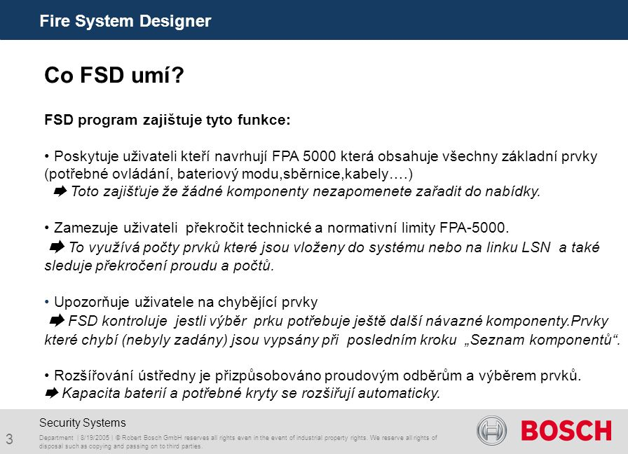 4 Fire System Designer Department | 8/19/2005 | © Robert Bosch GmbH reserves all rights even in the event of industrial property rights.