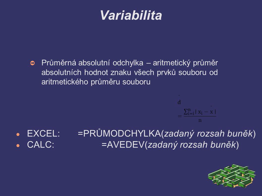 Variabilita ➲ Průměrná absolutní odchylka – aritmetický průměr absolutních hodnot znaku všech prvků souboru od aritmetického průměru souboru ● EXCEL: =PRŮMODCHYLKA(zadaný rozsah buněk) ● CALC:=AVEDEV(zadaný rozsah buněk)