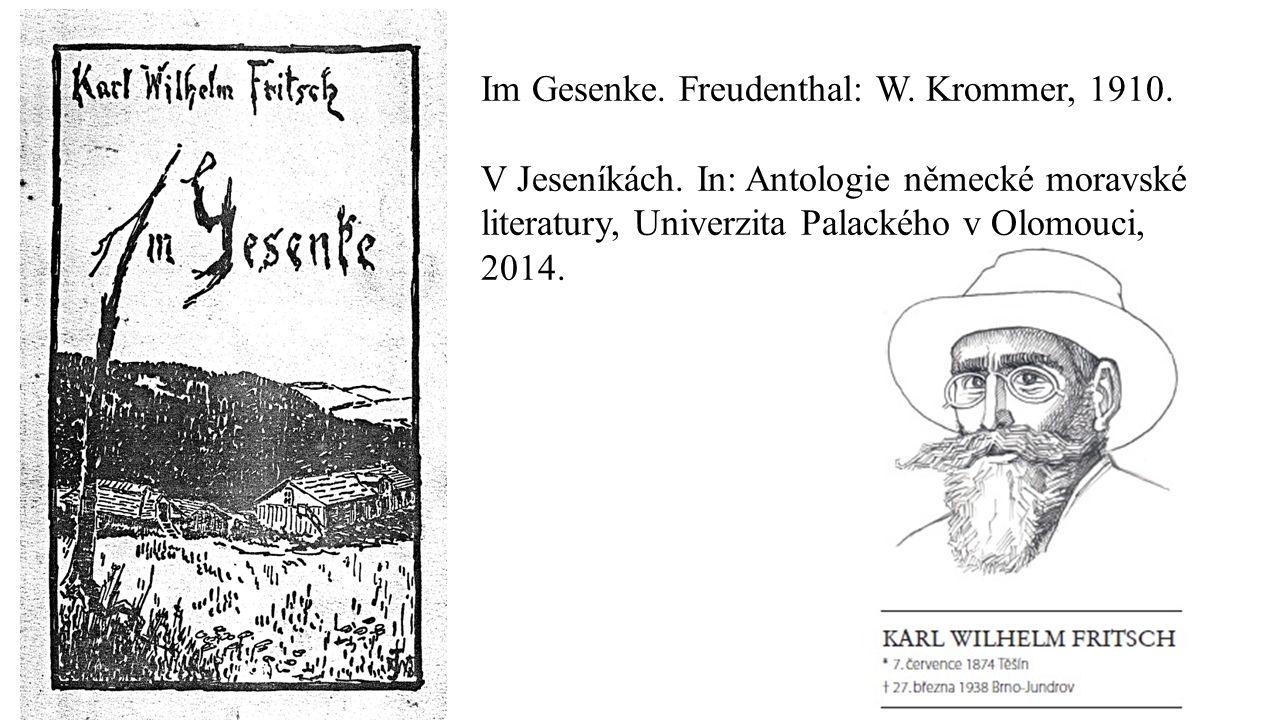 Im Gesenke. Freudenthal: W. Krommer, 1910. V Jeseníkách. In: Antologie německé moravské literatury, Univerzita Palackého v Olomouci, 2014.