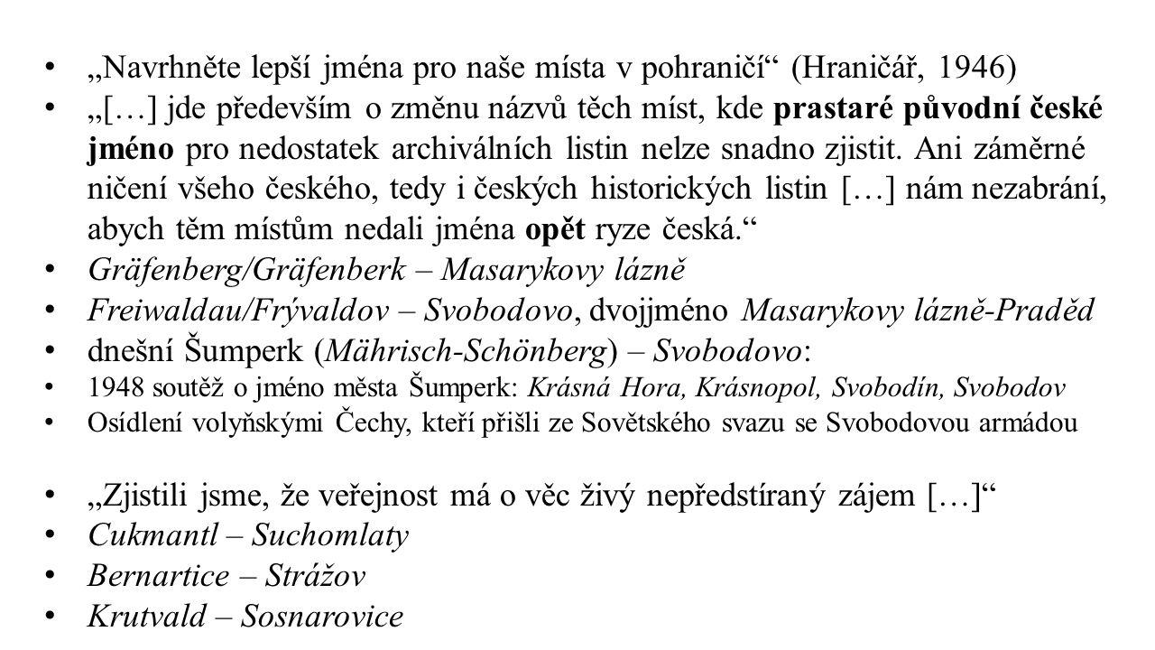 """""""Navrhněte lepší jména pro naše místa v pohraničí"""" (Hraničář, 1946) """"[…] jde především o změnu názvů těch míst, kde prastaré původní české jméno pro n"""