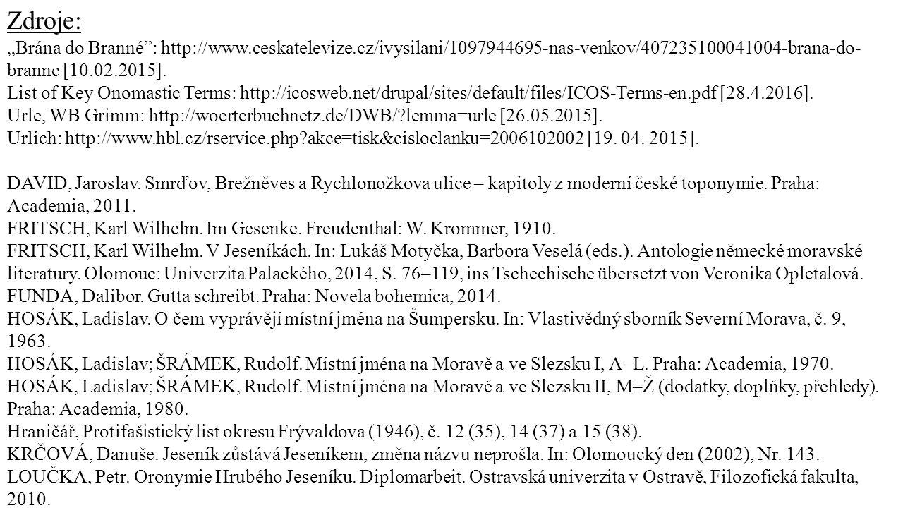 """Zdroje: """"Brána do Branné"""": http://www.ceskatelevize.cz/ivysilani/1097944695-nas-venkov/407235100041004-brana-do- branne [10.02.2015]. List of Key Onom"""