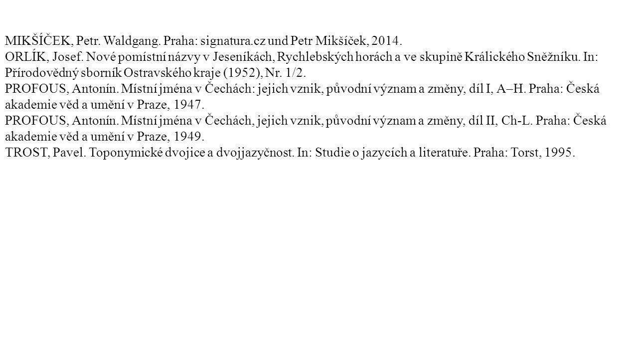 MIKŠÍČEK, Petr. Waldgang. Praha: signatura.cz und Petr Mikšíček, 2014. ORLÍK, Josef. Nové pomístní názvy v Jeseníkách, Rychlebských horách a ve skupin