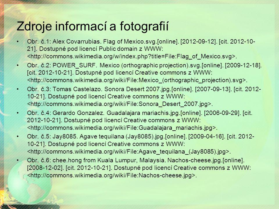 Zdroje informací a fotografií Obr. č.1: Alex Covarrubias. Flag of Mexico.svg.[online]. [2012-09-12]. [cit. 2012-10- 21]. Dostupné pod licencí Public d