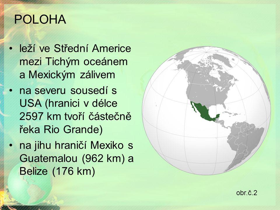 POLOHA leží ve Střední Americe mezi Tichým oceánem a Mexickým zálivem na severu sousedí s USA (hranici v délce 2597 km tvoří částečně řeka Rio Grande)