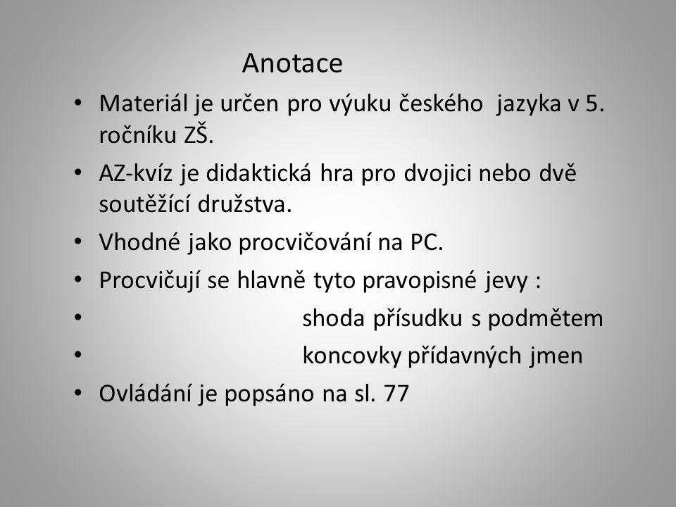 Materiál je určen pro výuku českého jazyka v 5. ročníku ZŠ. AZ-kvíz je didaktická hra pro dvojici nebo dvě soutěžící družstva. Vhodné jako procvičován