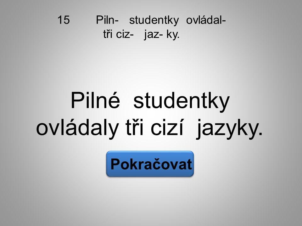 Pokračovat 15 Piln- studentky ovládal- tři ciz- jaz- ky. Pilné studentky ovládaly tři cizí jazyky.