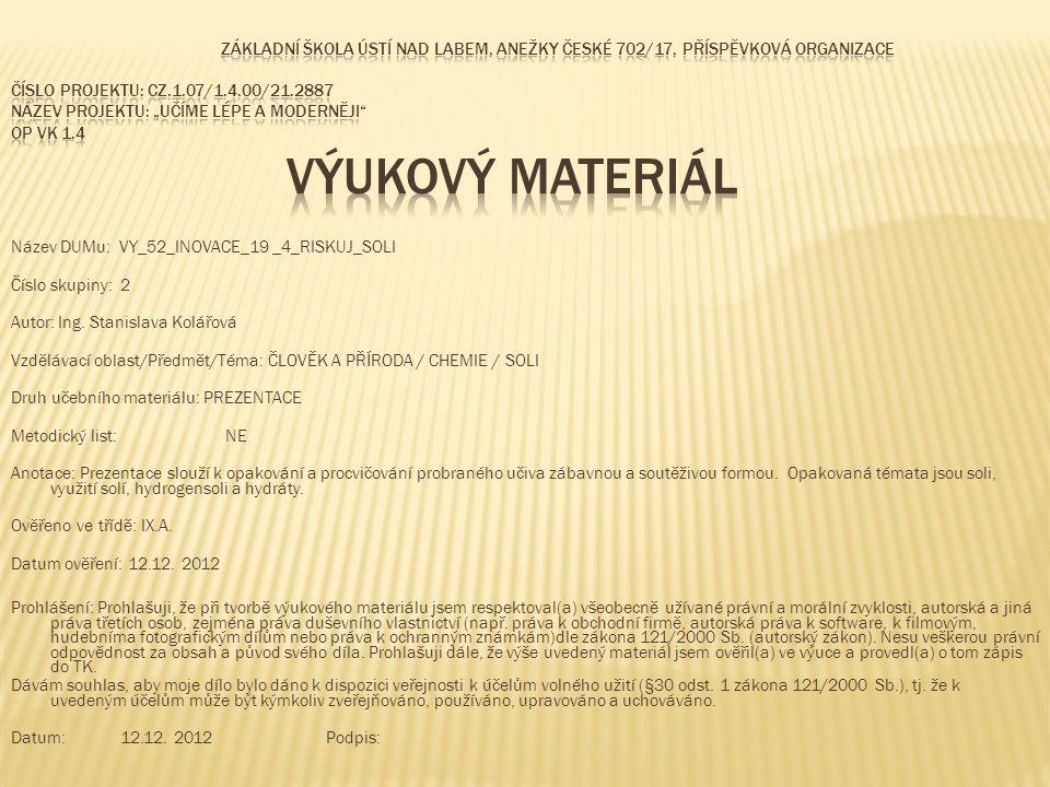 Název DUMu: VY_52_INOVACE_19 _4_RISKUJ_SOLI Číslo skupiny: 2 Autor: Ing.