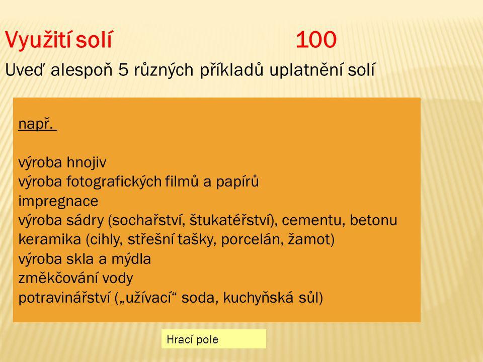 Využití solí100 Uveď alespoň 5 různých příkladů uplatnění solí např.