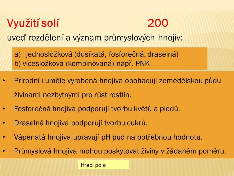 Využití solí 200 uveď rozdělení a význam průmyslových hnojiv: Hrací pole a)jednosložková (dusíkatá, fosforečná, draselná)jednosložková (dusíkatá, fosforečná, draselná) b) vícesložková (kombinovaná) např.