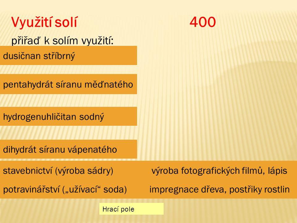 """Využití solí 400 přiřaď k solím využití: Hrací pole dusičnan stříbrný pentahydrát síranu měďnatého hydrogenuhličitan sodný dihydrát síranu vápenatého výroba fotografických filmů, lápis impregnace dřeva, postřiky rostlinpotravinářství (""""užívací soda) stavebnictví (výroba sádry)"""