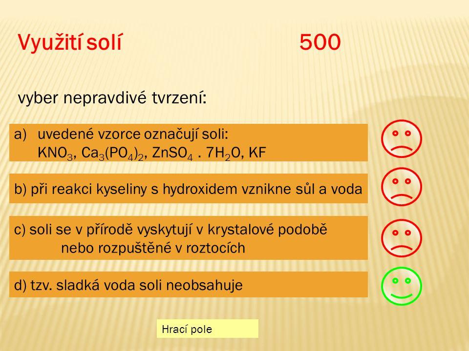 Využití solí 500 vyber nepravdivé tvrzení: a)uvedené vzorce označují soli:uvedené vzorce označují soli: KNO 3, Ca 3 (PO 4 ) 2, ZnSO 4.