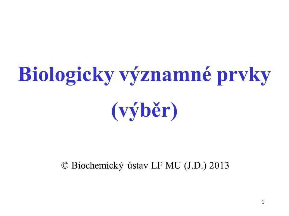 1 Biologicky významné prvky (výběr) © Biochemický ústav LF MU (J.D.) 2013