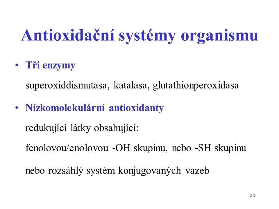 20 Antioxidační systémy organismu Tři enzymy superoxiddismutasa, katalasa, glutathionperoxidasa Nízkomolekulární antioxidanty redukující látky obsahuj