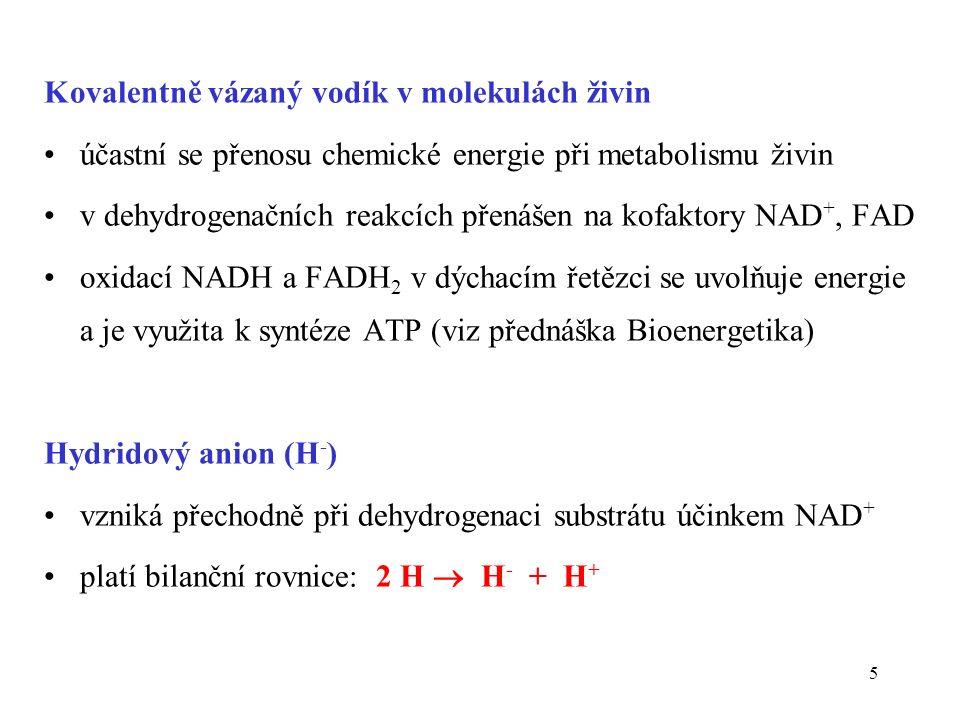 5 Kovalentně vázaný vodík v molekulách živin účastní se přenosu chemické energie při metabolismu živin v dehydrogenačních reakcích přenášen na kofakto