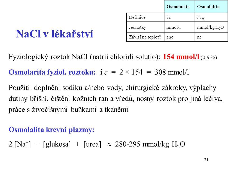 71 NaCl v lékařství Fyziologický roztok NaCl (natrii chloridi solutio): 154 mmol/l (0,9 %) Osmolarita fyziol.