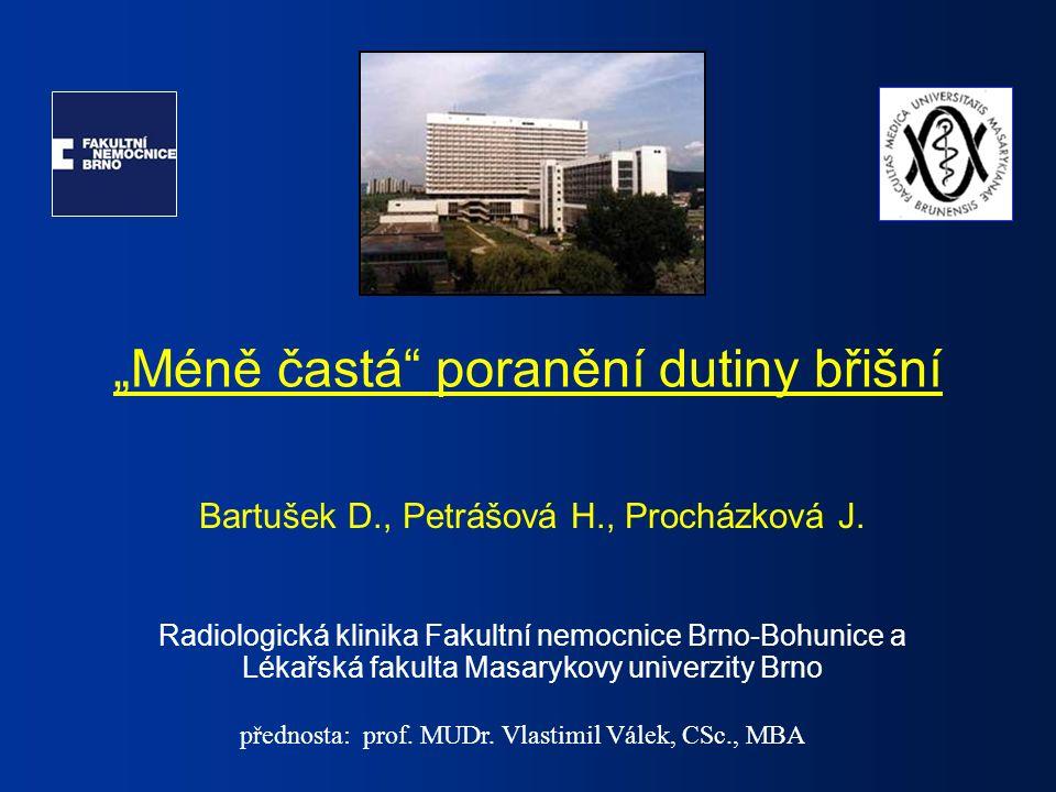 """""""Méně častá"""" poranění dutiny břišní Bartušek D., Petrášová H., Procházková J. Radiologická klinika Fakultní nemocnice Brno-Bohunice a Lékařská fakulta"""