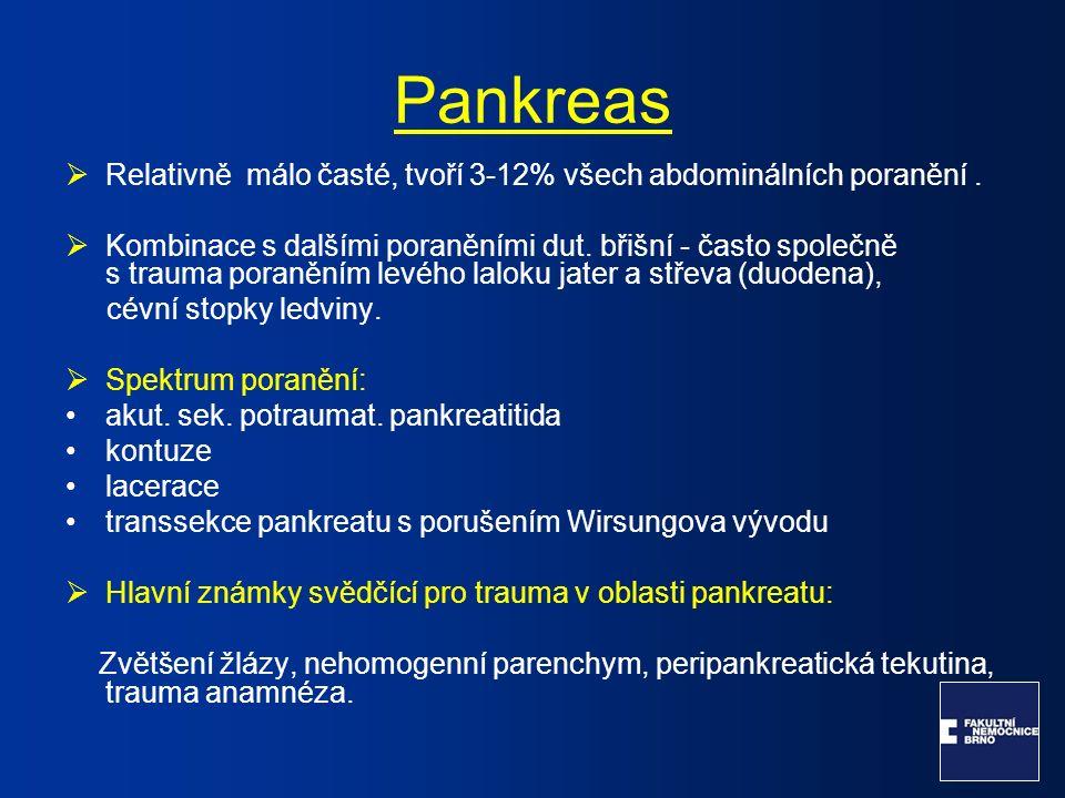 Pankreas Grade 1 – kontuse, hematom, intaktní pankreatický vývod Grade 2 - parenchymové poranění, intaktní ductus Grade 3 – poranění hlavního pankreatického vývodu, transsekce Grade 4 - crush  Terapie: - grade 1+2 - konzervativní postup - grade 3+4 - vyžaduje operační řešení do 24 hodin