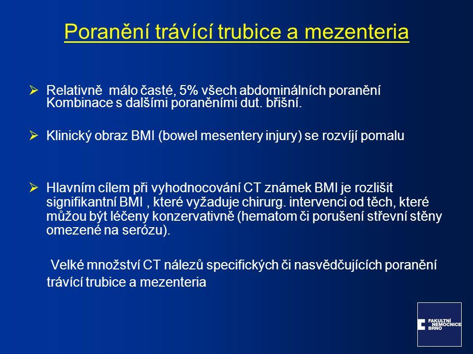 Poranění trávící trubice a mezenteria  Relativně málo časté, 5% všech abdominálních poranění Kombinace s dalšími poraněními dut.
